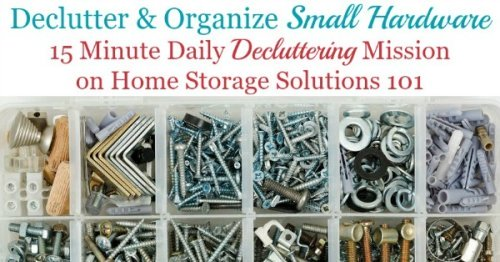 Simple instructions and tips for how to #declutter and #organize #hardware for your tool kit {on Home Storage Solutions 101}