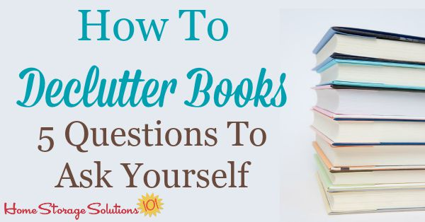 5 questions to ask yourself when you declutter books {on #HomeStorageSolutions101}