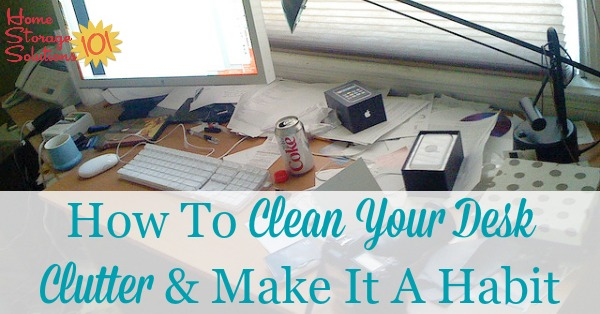 How to clean your desk clutter and make it a habit to keep it cleared off {on Home Storage Solutions 101}