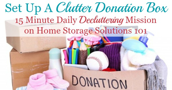How to set up a clutter donation box for your home, with lots of suggestions from readers of ways to do it. {on Home Storage Solutions 101}