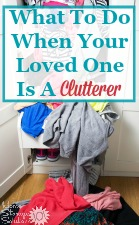 What To Do When Your Loved One Is A Clutterer