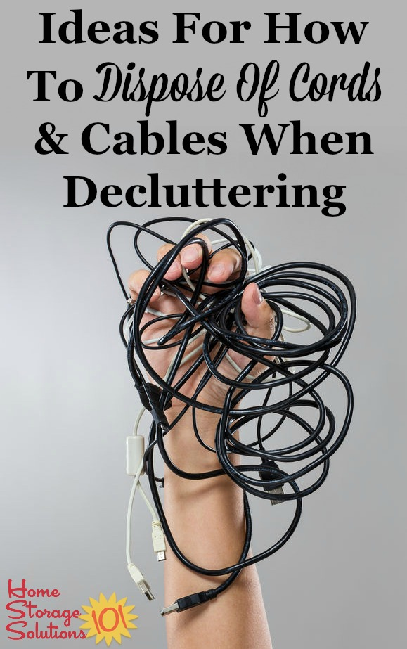 Ideas for how to dispose of cords, cables and chargers when decluttering your home {on Home Storage Solutions 101}