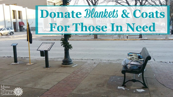 Donate blankets to those in need, such as the homeless, when getting rid of your blanket clutter {featured on Home Storage Solutions 101}