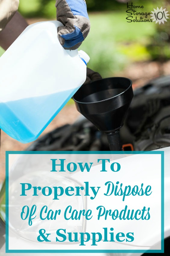 How to properly and safely dispose of automotive fluids and car cleaning products while decluttering {on Home Storage Solutions 101}