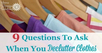9 questions to ask yourself when you declutter clothes {on Home Storage Solutions 101}