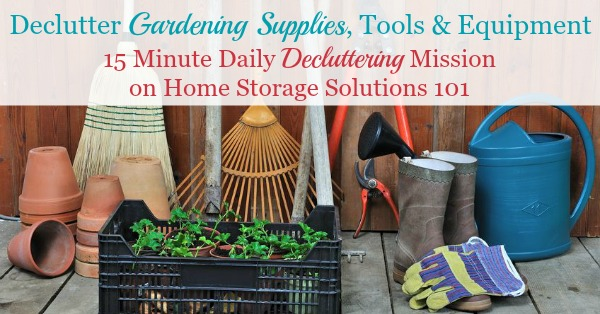 How to declutter gardening supplies, tools and equipment around your home, plus photos from readers who've already done this mission to get you inspired to do it for yourself {on Home Storage Solutions 101}