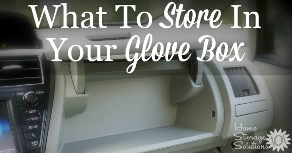 Comprehensive list of essential and recommended items to store in your car's glove box for emergencies and convenience {on Home Storage Solutions 101}