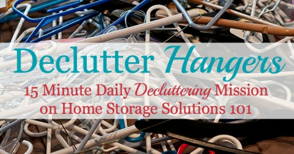Tips and ideas for how to declutter hangers, including which ones to consider getting rid of {part of the Declutter 365 missions on Home Storage Solutions 101}<br>