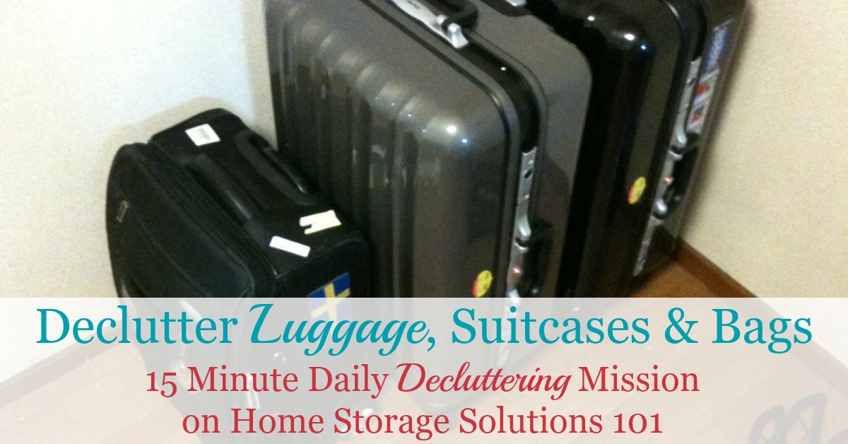 Declutter your suitcases, luggage and bags {15 minute daily decluttering mission on Home Storage Solutions 101}