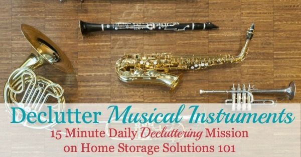 Declutter musical instruments 15 minute mission, plus tips for what to do with the instruments you're going to declutter {part of the Declutter 365 Missions on Home Storage Solutions 101}
