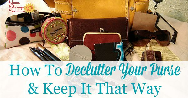 How to declutter your purse and then get in the habit of keeping it uncluttered from now on {on Home Storage Solutions 101}