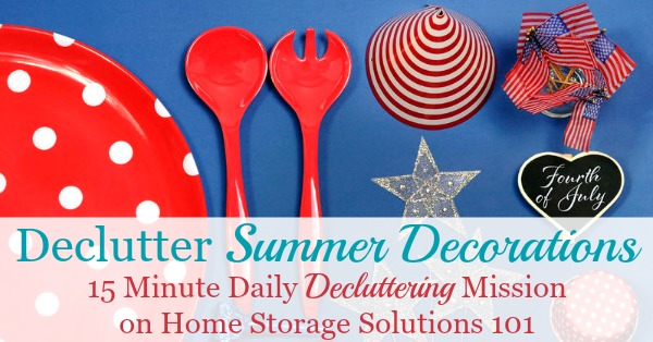 How to declutter summer decorations, including for Independence Day and more, to keep only the decorations you enjoy and use, but getting rid of the clutter {one of the #Declutter365 missions on Home Storage Solutions 101}
