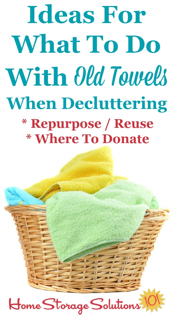 Ideas for what to do with old towels when decluttering, including ways to repurpose and reuse them, plus places to donate them {on Home Storage Solutions 101}