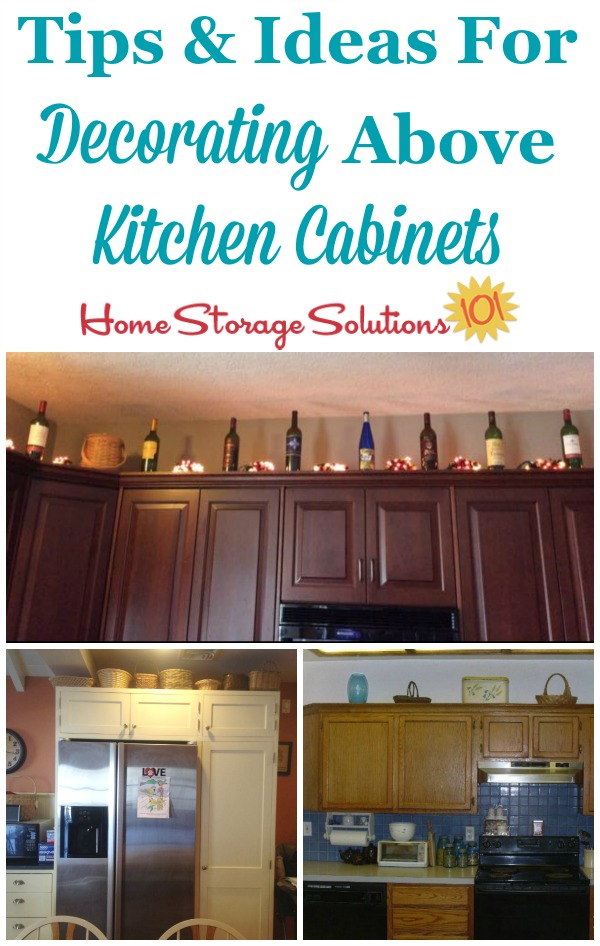 Tips and ideas for storage and decorating above kitchen cabinets {on