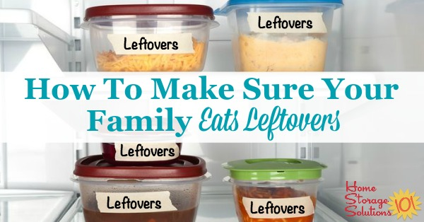 How to make sure your family eats leftovers so they don't go to waste, you save money, and you have to cook less {on Home Storage Solutions 101}