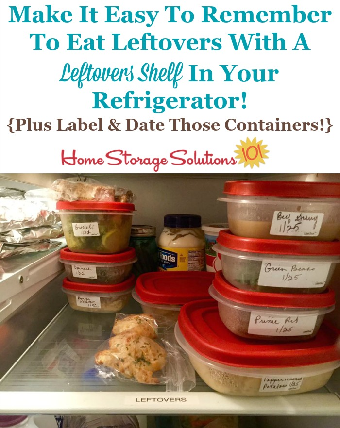Make it easy for you and your family to eat leftovers by creating a designated leftovers shelf in your refrigerator, plus labeling and dating all leftovers containers so everyone knows what is available and how old it is! {featured on Home Storage Solutions 101}