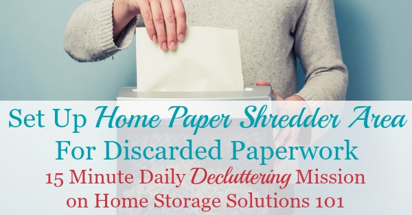 How and why to set up a home paper shredder area for discarded paperwork, plus how to not let your shredding pile get too unwieldy {on Home Storage Solutions 101}