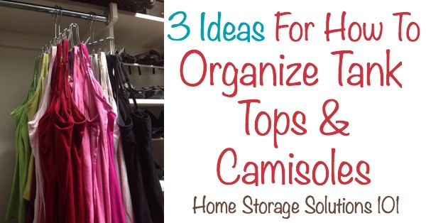 Several ideas for how to organize tank tops and camis in your closet or bedroom {on Home Storage Solutions 101} #OrganizingTips #HomeOrganization #ClothesStorage