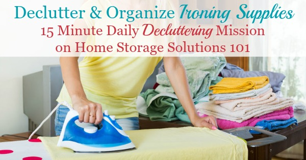 How to declutter and then organize ironing supplies in your home, whether kept in your laundry room or elsewhere {a #Declutter365 mission on Home Storage Solutions 101}