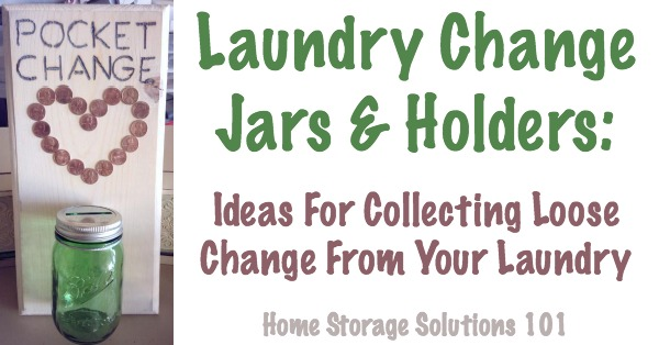 Lots of ideas for collecting loose change and cash from your laundry with change jars and holders {on Home Storage Solutions 101}