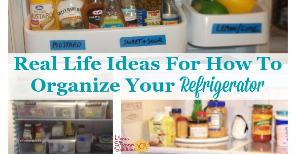 Real life ideas and solutions for how to #organize your refrigerator {on Home Storage Solutions 101} #OrganizingTips #KitchenOrganization
