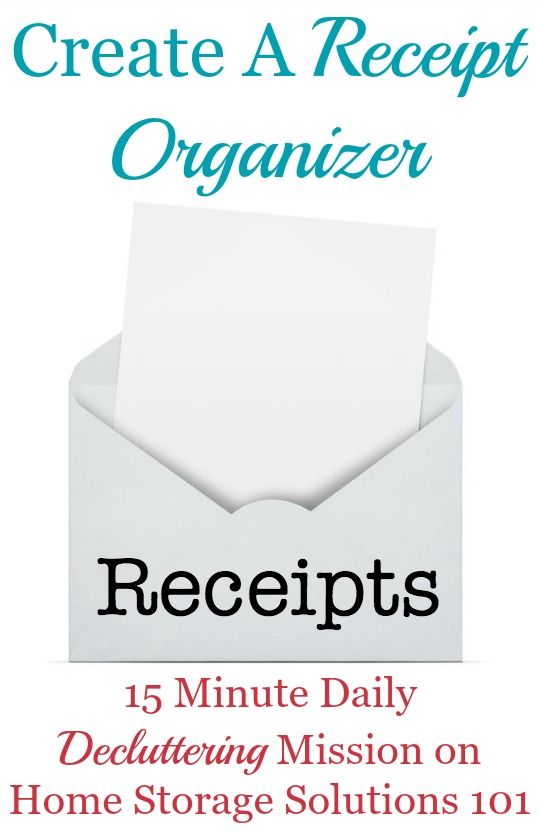 How to create a receipt organizer for the daily influx of receipts to keep this common paper clutter from getting overwhelming from now on {instructions on Home Storage Solutions 101}