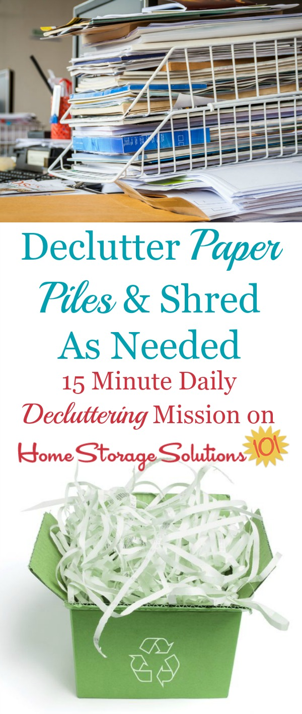 Paper piles up in your home, but it didn't get there overnight, so tackling it , and shredding paper 15 minutes at a time is key to get it done without being overwhelmed and without making a bigger mess in the mean time {#Declutter365 mission on Home Storage Solutions 101}