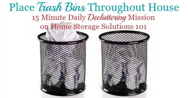 In this quick #Declutter365 mission you need to place trash bins throughout your house. The article provides two things to consider when doing the mission to make sure you're putting these bins in the right places and have chosen the right size. {on Home Storage Solutions 101}