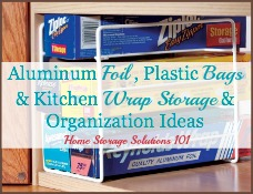 aluminum foil, plastic bags and kitchen wrap storage & organization ideas