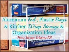 aluminum foil, plastic bags and kitchen wrap storage & organization ideas